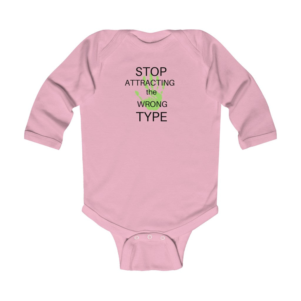 Stop attracting the wrong type - Infant Long Sleeve Bodysuit by Dray-A