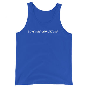 LOVE HAS CONDITIONS - Unisex Tank Top