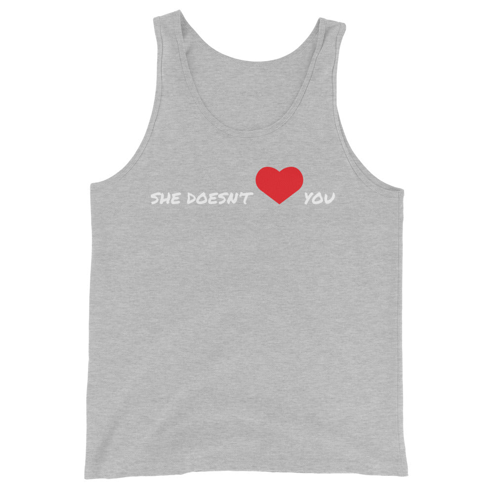 SHE DOESN'T ❤️ YOU - Unisex  Tank Top by Dray-A