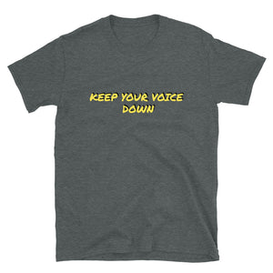 KEEP YOUR VOICE DOWN - Short-Sleeve Unisex T-Shirt by Dray-A