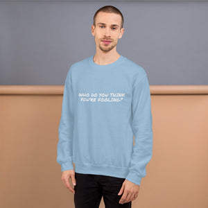 WHO DO YOU THINK YOU'RE FOOLING? - Sweatshirt by Dray-A