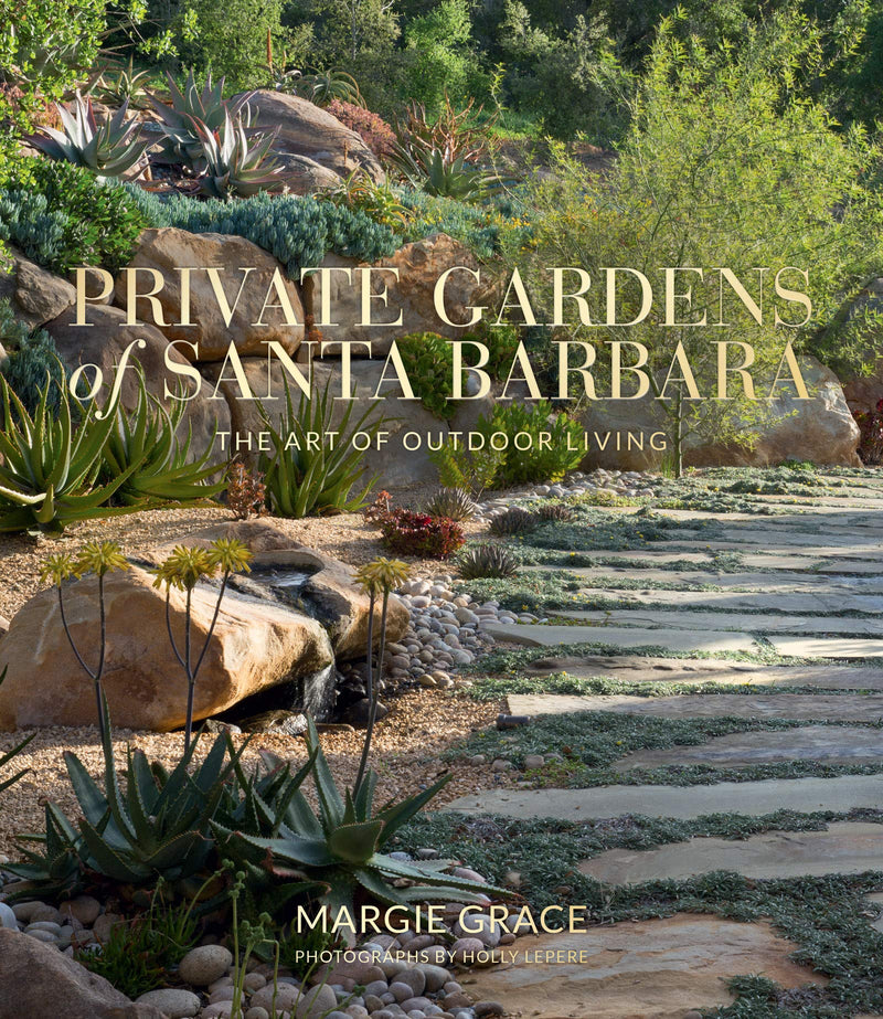 Private Gardens of Santa Barbara: The Art of Outdoor Living