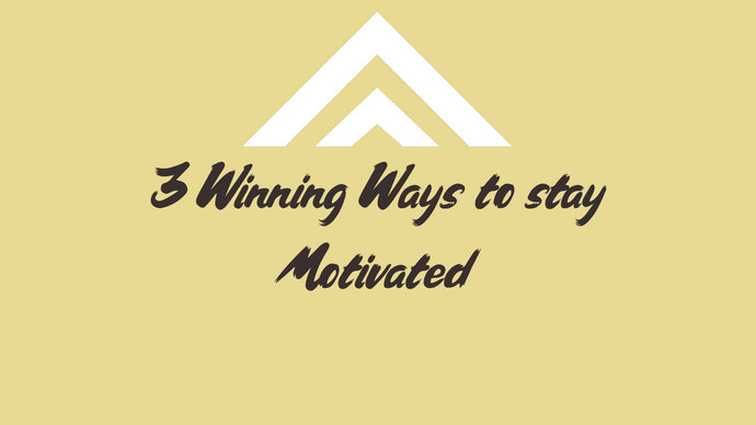 3 Winning ways to stay Motivated