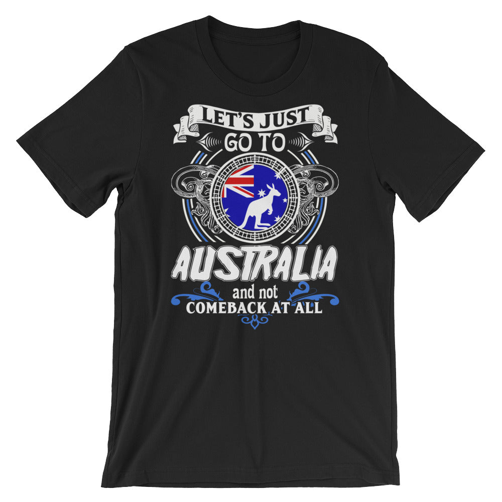 Lets Just Go To Australia Unisex T-Shirt
