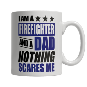 Limited Edition - I Am A Firefighter and A Dad Nothing...