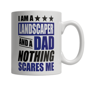 Limited Edition - I Am A Landscaper and A Dad Nothing...