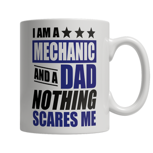 Limited Edition - I Am A Mechanic and A Dad Nothing Scares...