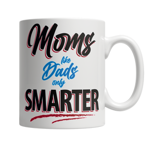Moms Like Dads, Only Smarter - White Mug - shopthara.com