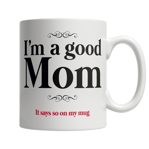 I Am A Good Mom, It Says So On My Mug - White Mug - thara.
