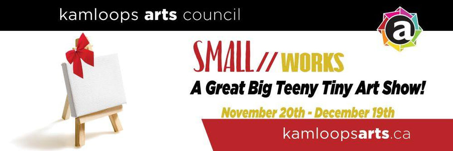 SMALL // works art show & fundraiser for the Kamloops Arts Council