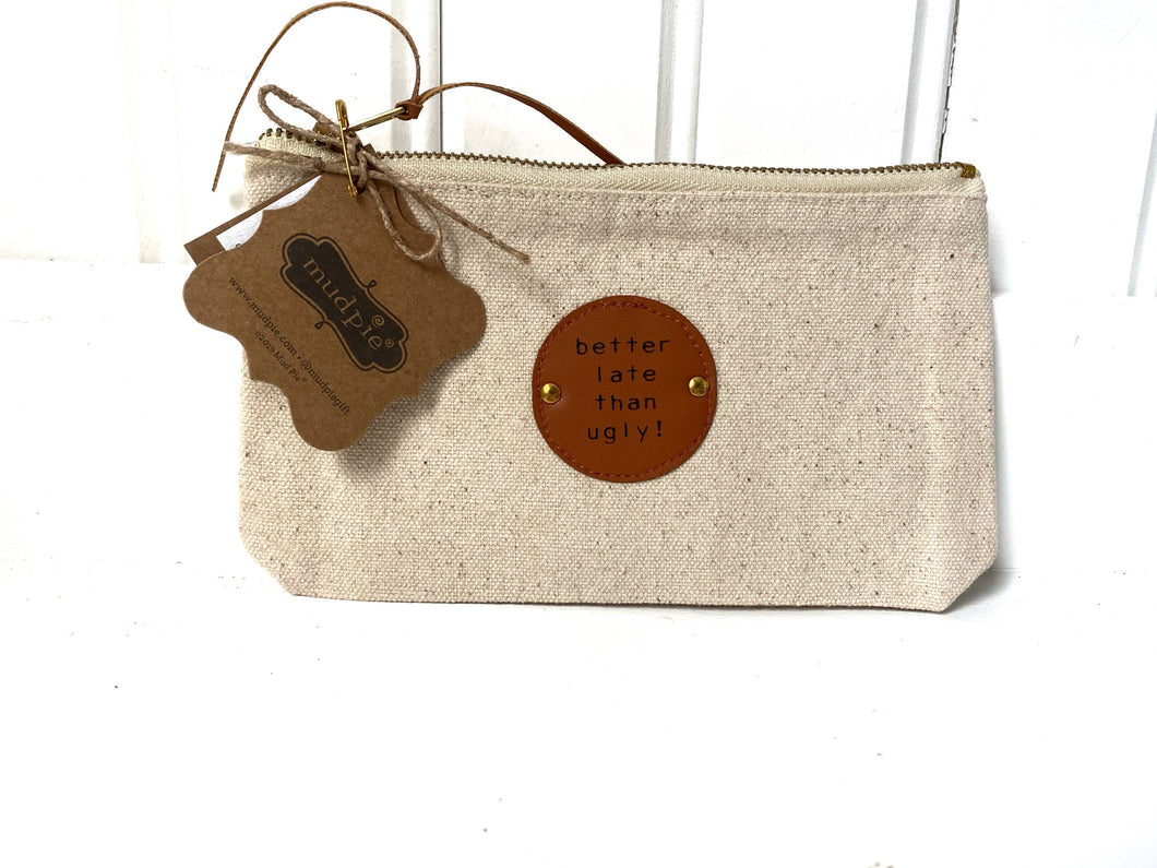 Sentiment Cosmetic Pouch- Better Late Than Ugly!