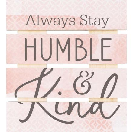 Always Stay Humble And Kind Pallet Coaster