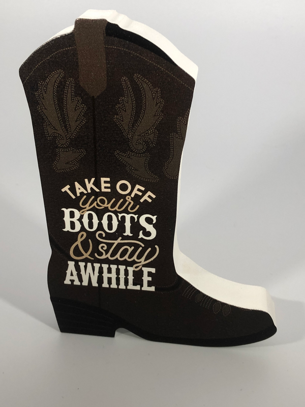Take Off Your Boots And Stay Awhile Cowboy Boot Shape