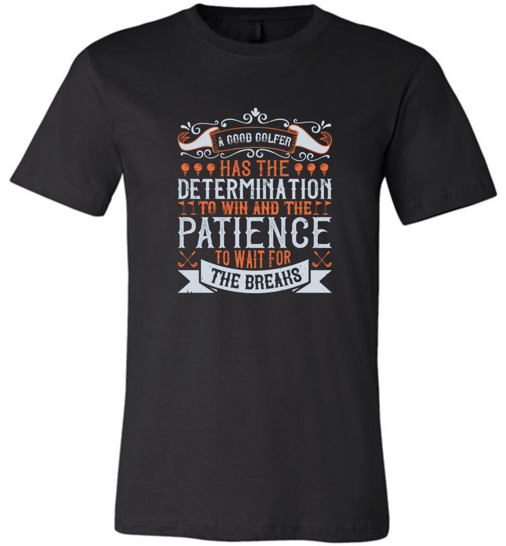 A Good Golfer has the Determination to Win Adult Tee
