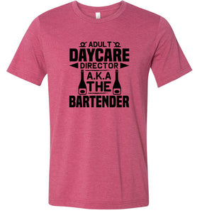 Adult Daycare Director AKA The Bartender Adult Tee