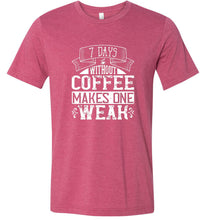 Load image into Gallery viewer, 7 Days Without Coffee Makes One Weak Adult Tee