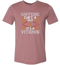 Load image into Gallery viewer, Caffeine Isn't a Drug It's a Vitamin Adult Tee