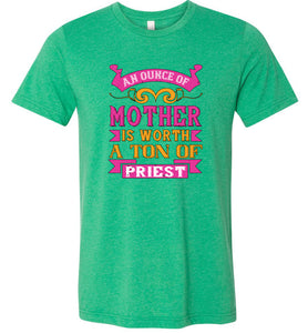 An Ounce of Mother is Worth a Ton of Priest Adult Tee