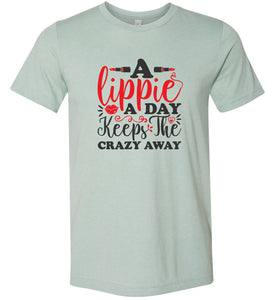 A Lippie a Day Keeps the Crazy Away Adult Tee