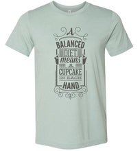 Load image into Gallery viewer, A Balanced Diet Means a Cupcake in Each Hand Adult Tee