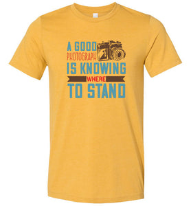 A Good Photograph is Knowing Where to Stand Adult Tee