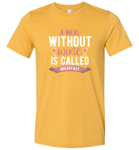 A Meal Without Wine is Called Breakfast Adult Tee