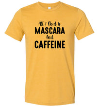 Load image into Gallery viewer, All I Need is Mascara and Caffeine #2 Adult Tee