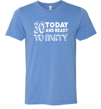 Load image into Gallery viewer, 30 Today and Ready to Party Adult Tee