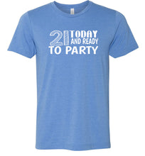 Load image into Gallery viewer, 21 Today and Ready to Party Adult Tee
