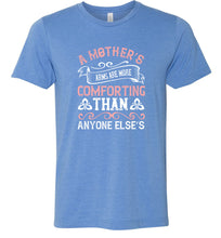 Load image into Gallery viewer, A Mother's Arms are More Comforting Than Anyone Else's Adult Tee