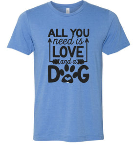 All You Need is Love and a Dog Adult Tee