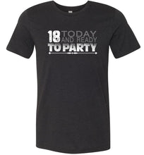 Load image into Gallery viewer, 18 Today and Ready to Party Adult Tee