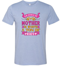 Load image into Gallery viewer, An Ounce of Mother is Worth a Ton of Priest Adult Tee