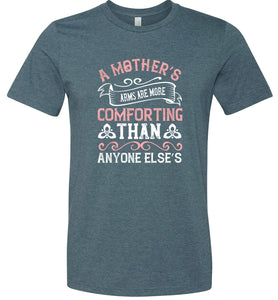 A Mother's Arms are More Comforting Than Anyone Else's Adult Tee