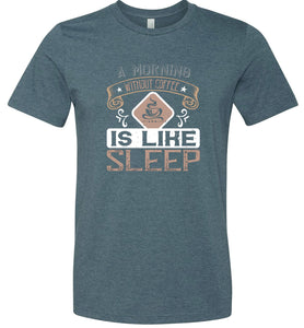 A Morning Without Coffee is Like Sleep #1 Adult Tee