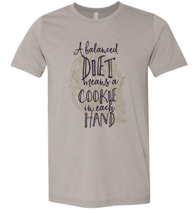 A Balanced Diet Means a Cookie in Each Hand Adult Tee