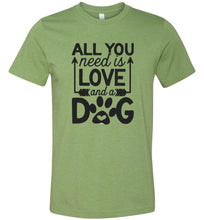 Load image into Gallery viewer, All You Need is Love and a Dog Adult Tee