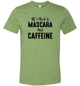 All I Need is Mascara and Caffeine #2 Adult Tee