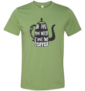 All That You Need is Love and Coffee Adult Tee