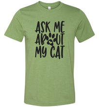 Load image into Gallery viewer, Ask Me About My Cat Adult Tee