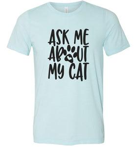 Ask Me About My Cat Adult Tee