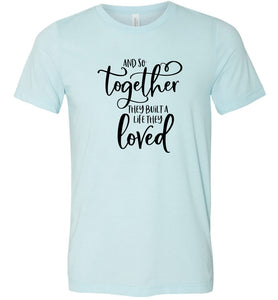 And So Together They Built A Life They Loved Adult Tee