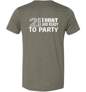 21 Today and Ready to Party Adult Tee