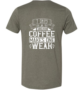 7 Days Without Coffee Makes One Weak Adult Tee
