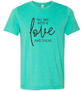All You Need is Love and Tacos Adult Tee