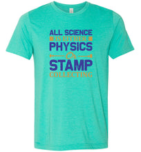 Load image into Gallery viewer, All Science is Either Physics or Stamp Collecting Adult Tee