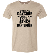 Load image into Gallery viewer, Adult Daycare Director AKA The Bartender Adult Tee