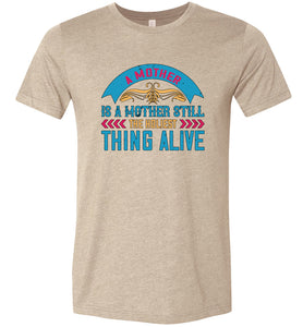 A Mother is a Mother Still the Holiest Thing Alive Adult Tee