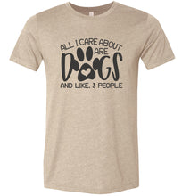 Load image into Gallery viewer, All I Care About are Dogs Adult Tee