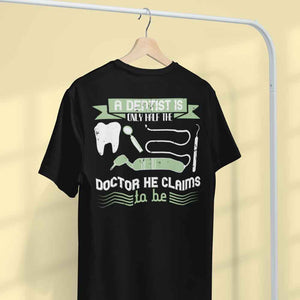 A Dentist is Only Half the Doctor He Claims to Be Adult Tee